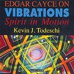 Edgar Cayce on Vibrations | Kavin J. Todeschi