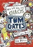 'Tom Gates, Band 01: Wo ich bin, ist Chaos - aber ich kann nicht überall sein' von Liz Pichon