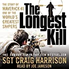 The Longest Kill: The Story of Maverick 41, One of the World's Greatest Snipers Audiobook by Craig Harrison Narrated by Joe Jameson