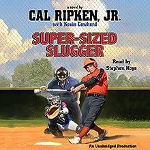 Cal Ripken, Jr.'s All-Stars: Super-Sized Slugger Audiobook by Cal Ripken, Kevin Cowherd Narrated by Stephen Hoye