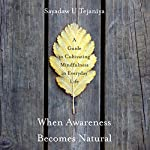 When Awareness Becomes Natural: A Guide to Cultivating Mindfulness in Everyday Life | Sayadaw U Tejaniya
