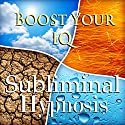 Boost Your IQ Subliminal Affirmations: Brain Stimulation & Natural Intelligence, Solfeggio Tones, Binaural Beats, Self Help Meditation Hypnosis Speech by Subliminal Hypnosis Narrated by Joel Thielke
