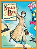 The Daring Nellie Bly: America's Star Reporter