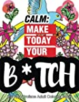 Calm: Make Today Your Bitch the Epic...
