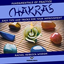 Chakras: The Fundamentals of Practice: Easy Tips and Tricks for Your Improvement Audiobook by Rachel Rebecca Wisdom Narrated by Melanie Carey