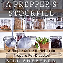 A Prepper's Stockpile: A Simple Guide to Help You Prepare for Disaster (       UNABRIDGED) by Bill Shepherd Narrated by Don Baarns