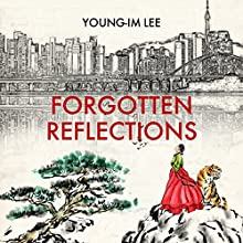 Forgotten Reflections Audiobook by Young-Im Lee Narrated by Young-Im Lee