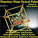 Timeless Time Travel Tales Audiobook by John Barnes, Nancy Kress, Ian R. MacLeod, Tom Purdom, Robert Silverberg, Allen M. Steele, Michael Swanwick Narrated by Tom Dheere, Adam Epstein, Vanessa Hart