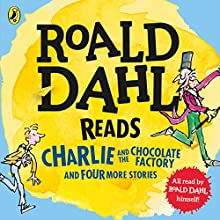 Roald Dahl Reads Charlie and the Chocolate Factory and Four More Stories Audiobook by Roald Dahl Narrated by Roald Dahl