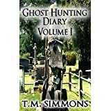Ghost Hunting Diary Volume I (Ghost Hunting Diaries Book 1) ~ T. M. Simmons
