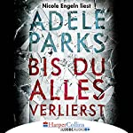 Bis du alles verlierst | Adele Parks