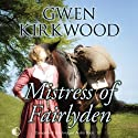 Mistress of Fairlyden (       UNABRIDGED) by Gwen Kirkwood Narrated by Lesley Mackie