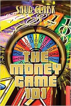 The Money Game 101 (Volume 1)