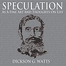 Speculation as a Fine Art and Thoughts on Life Audiobook by Dickson G. Watts Narrated by Jason McCoy