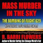 Mass Murder in the Sky: The Bombing of Flight 629 (Historical True Crime Short) | R. Barri Flowers