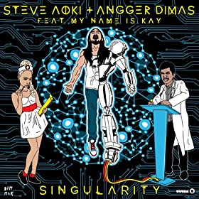 Singularity by Steve Aoki x Angger Dimas x My Name Is Kay