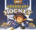 Goodnight Hockey (Sports Illustrated Kids Bedtime Books)
