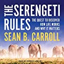 The Serengeti Rules: The Quest to Discover How Life Works and Why It Matters Hörbuch von Sean B. Carroll Gesprochen von: Patrick Lawlor