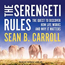 The Serengeti Rules: The Quest to Discover How Life Works and Why It Matters | Livre audio Auteur(s) : Sean B. Carroll Narrateur(s) : Patrick Lawlor