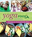 Anna Gidgård Yoga Food: 50 Recipes for Fresh and Healthy Dishes