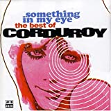 echange, troc Corduroy - Something in My Eye: The Best of Corduroy