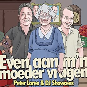 Amazon.com: Even Aan M'n Moeder Vragen: Peter Loree & DJ Showcees: MP3