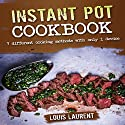 Instant Pot Cookbook: 7 Cooking Methods with Only 1 Device Audiobook by Louis Laurent Narrated by Skyler Morgan