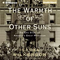 The Warmth of Other Suns: The Epic Story of America's Great Migration (       UNABRIDGED) by Isabel Wilkerson Narrated by Robin Miles, Ken Burns