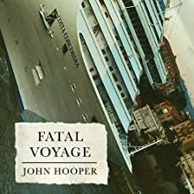 Fatal Voyage: The Wrecking of the Costa Concordia (       UNABRIDGED) by John Hooper Narrated by Sean Barrett