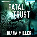 Fatal Trust Audiobook by Diana Miller Narrated by Tanya Eby