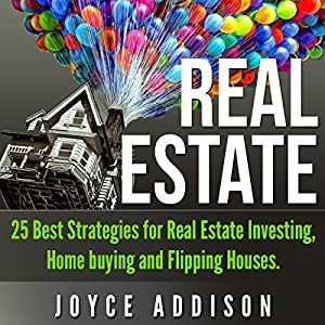 Real Estate: 25 Best Strategies for Real Estate Investing, Home Buying, and Flipping Houses | Livre audio