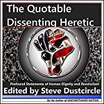 The Quotable Dissenting Heretic: Profound Statements of Human Dignity and Revolution | Steve Dustcircle