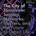 The City of Tomorrow: Sensors, Networks, Hackers, and the Future of Urban Life Hörbuch von Carlo Ratti, Matthew Claudel Gesprochen von: James Patrick Cronin