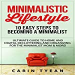Minimalistic Lifestyle: 10 Easy Steps to Becoming a Minimalist: Ultimate Guide to Home and Digital Decluttering and Organizing for the Minimalist Mom & More! | Carin Tyean