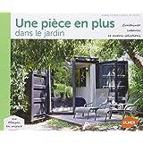 Une pièce en plus dans le jardin : Containers, cabanes et autres solutions