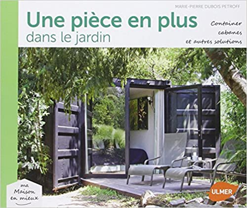 une pi ce en plus dans le jardin containers cabanes. Black Bedroom Furniture Sets. Home Design Ideas