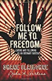 img - for Follow Me to Freedom: Leading and Following As an Ordinary Radical book / textbook / text book