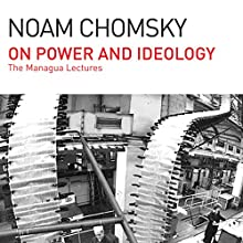 On Power and Ideology: The Managua Lectures (       UNABRIDGED) by Noam Chomsky Narrated by Brian Jones