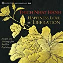 Happiness, Love, and Liberation: Insights and Teachings from Buddhist Psychology  by Thich Nhat Hanh Narrated by Thich Nhat Hanh