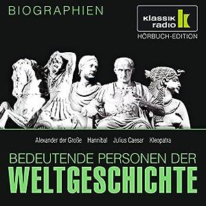 Bedeutende Personen der Weltgeschichte: Alexander der Große / Hannibal / Julius Caesar / Kleopatra Hörbuch