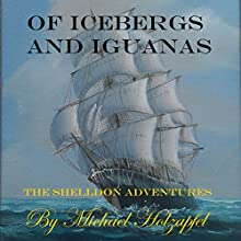 Of Icebergs and Iguanas: The Shelldon Adventures (       UNABRIDGED) by Michael Holzapfel Narrated by Mark Manning