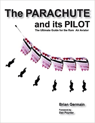 Parachute And Its Pilot,The: The Ultimate Guide For The Ram-Air Aviator