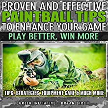 Proven and Effective Paintball Tips to Enhance Your Game: Play Better, Win More! (       UNABRIDGED) by Bryan Birch Narrated by Michael D. Fisher