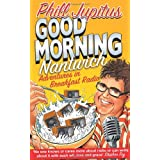 Good Morning Nantwich: Adventures in Breakfast Radioby Phill Jupitus