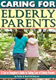 How to Take Care of My Aging Parents: A Son or Daughters Guide to Caregiving