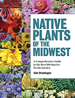 Book Cover: Native Plants of the Midwest: A Comprehensive Guide to the Best 500 Species for the Garden