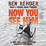 Now You See Him: Roy Ballard, Book 4 | Ben Rehder