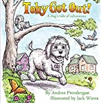 Toby Got Out!: A Dog's Tale of Adventure | Andree Prendergast