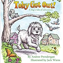 Toby Got Out!: A Dog's Tale of Adventure Audiobook by Andree Prendergast Narrated by Becky Parker