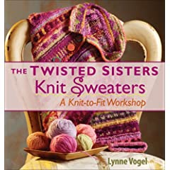 The Twisted Sisters Knit Sweaters: A Knit-to-Fit Workshop
